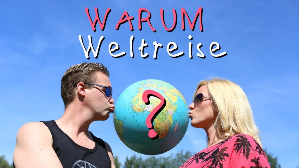 Warum auf Weltreise ? (Video)